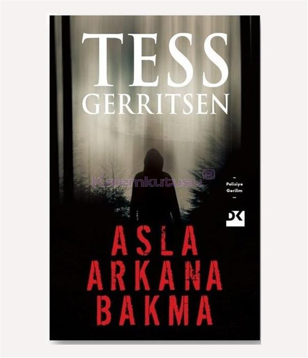 DOĞAN / ASLA ARKANA BAKMA / TESS GERRITSEN